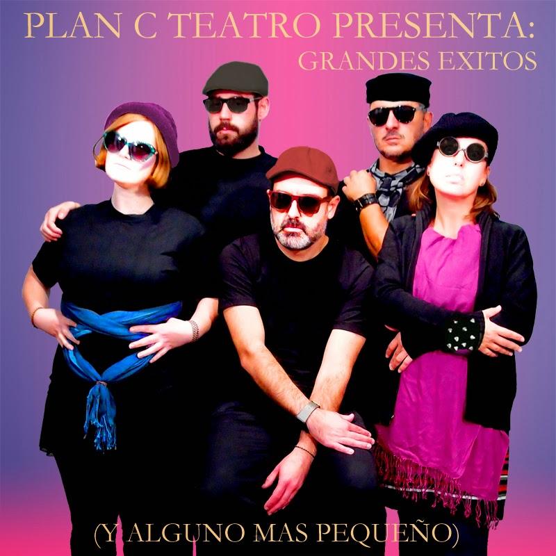"""""""Grandes éxitos...y alguno más pequeño"""", Plan C Teatro"""